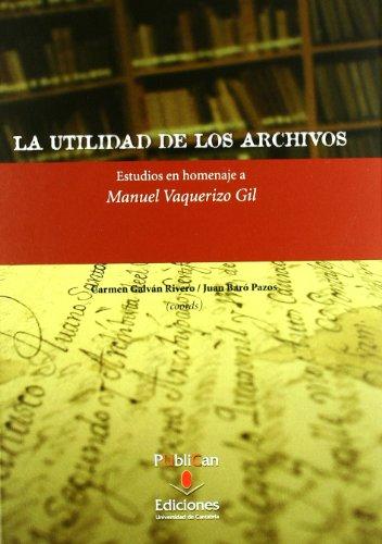 La utilidad de los archivos: Estudios en homenaje a Manuel Vaquerizo Gil (Difunde) por Juan Baró Pazos