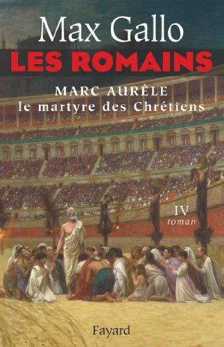 Les Romains tome 4 : Marc Aurèle, le martyre des chrétiens (Littérature Française)