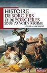 Histoire de sorciers et de sorcières sous l'ancien régime par Libert