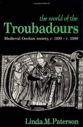 The World of the Troubadours: Medieval Occitan Society, c.1100–c.1300 (Medieval Occitan Society, C. 1100-1300) por Linda M. Paterson