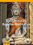 Die 7-Minuten-Buddha-Meditation: Die einfache burmesische Technik für den Alltag