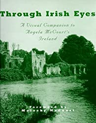 Through Irish Eyes: A Visual Companion to Angela McCourt's Ireland by Malachy McCourt (1998-10-02)