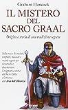 Il Mistero del Sacro Graal : origine e storia di una tradizione segreta