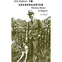 Im Zaubergarten: Thomas Mann in Bayern