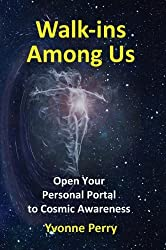 Walk-ins Among Us ~ Open Your Personal Portal to Cosmic Awareness