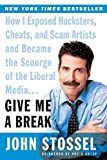 Give Me a Break: How I Exposed Hucksters, Cheats, and Scam Artists and Became the Scourge of the Liberal Media.