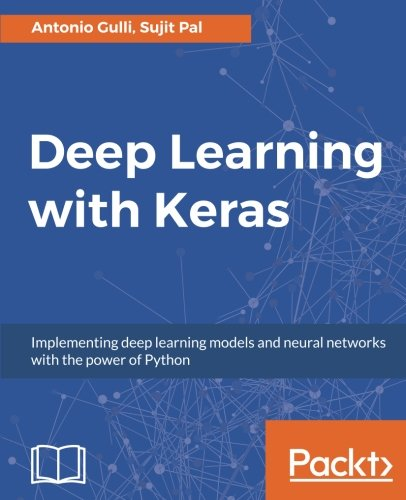 Deep Learning with Keras: Implementing deep learning models and neural networks with the power of Python por Antonio Gulli