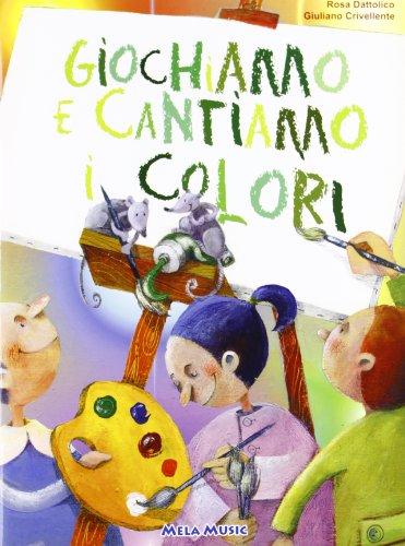Giochiamo e cantiamo i colori. Ediz. illustrata. Con CD-ROM