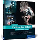 Entfesseltes Blitzen: Techniken für kreative Blitzfotos (Galileo Design)