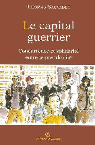 Le Capital guerrier : Solidarité et concurrence entre jeunes de cité