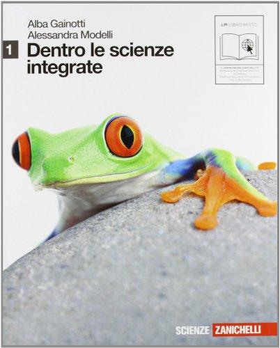 Dentro le scienze integrate. Con espansione online. Per le Scuole superiori: 1