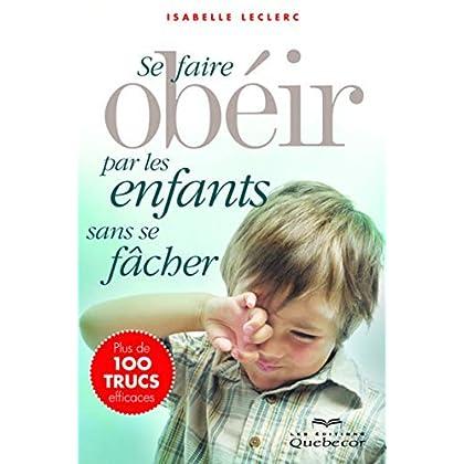se faire obéir par les enfants sans se fâcher (3e édition)