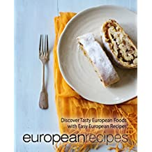 European Recipes: Discover Tasty European Foods with Easy European Recipes (English Edition)