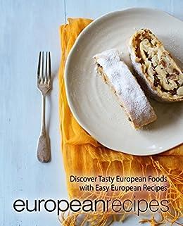European recipes discover tasty european foods with easy european european recipes discover tasty european foods with easy european recipes by press booksumo forumfinder Gallery