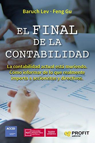 El final de la contabilidad: La contabilidad actual está muriendo. Cómo informar de lo que realmente importa a accionistas y directivos por Baruch Lev