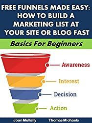 Free Funnels Made Easy: How to Build a Marketing List at Your Site or Blog Fast: Basics For Beginners (Business Basics for Beginners Book 44) (English Edition)
