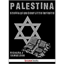 Palestina: Storia di un conflitto infinito (I Signori della Guerra Vol. 22)