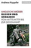 Ungleiche Brüder: Russen und Ukrainer vom Mittelalter bis zur Gegenwart - Andreas Kappeler