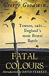 Fatal Colours: Towton, 1461 - England's Most Brutal Battle