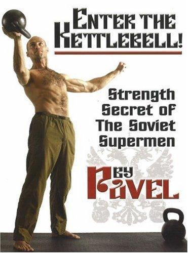 Enter the Kettlebell!: Strength Secret of the Soviet Supermen by Pavel Tsatsouline ( 2008 )