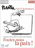 foutez nous la paix plantu et les 77 dessinateurs de plantu collectif 21 avril 2010