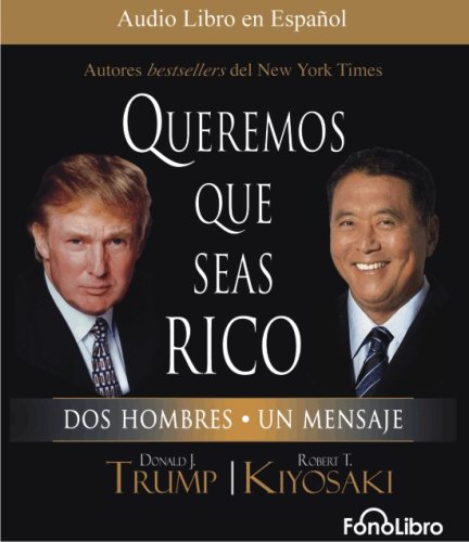 Queremos que seas rico/We Want You to be Rich: Dos Hombres, Un Mensaje por Donald Trump