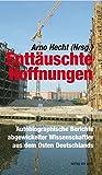 Enttäuschte Hoffnungen. Autobiographische Berichte abgewickelter Wissenschaftler aus dem Osten Deutschlands: Autobiographische Berichte abgewickelter ... aus dem Osten Deutschlands (Verlag am Park)