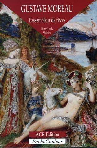 Gustave Moreau - Gustave Moreau, l'assembleur de