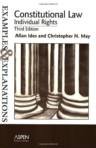 Constitutional Law--individual Rights: Examples and Explanations (The Examples & Explanations Series)