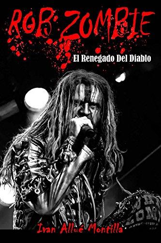 Rob Zombie: El Renegado Del Diablo: Análisis exhaustivo a toda la obra del músico y director, Rob Zombie. (Spanish Edition)