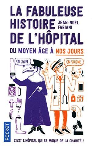 La Fabuleuse Histoire de l'hôpital du Moyen Âge à nos jours par Jean-Noël FABIANI