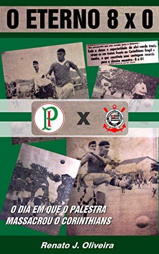 O Eterno 8 x 0: O dia em que o Palestra massacrou o Corinthians (Portuguese Edition) book cover