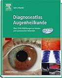 Diagnoseatlas Augenheilkunde: Über 2500 Abbildungen zu lokalen und systemischen Befunden