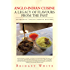 ANGLO-INDIAN CUISINE - A LEGACY OF FLAVOURS FROM THE PAST : AUTHENTIC ANGLO-INDIAN RECIPES