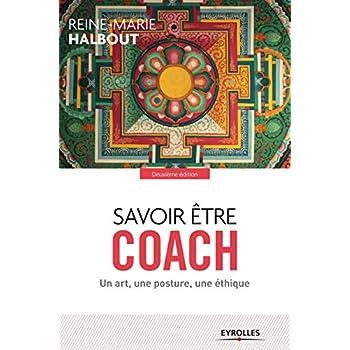 Savoir être coach: Un art, une posture, une éthique.