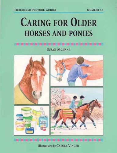 Caring for Older Horses and Ponies: Threshold Picture Guide No 48 por Susan Mcbane