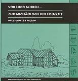 Vor 2000 Jahren...: Zur Archäologie der Eisenzeit - Neues aus der Region -