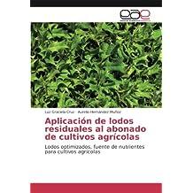 Aplicación de lodos residuales al abonado de cultivos agrícolas: Lodos optimizados, fuente de nutrientes para cultivos agrícolas