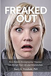 Freaked Out: How Hidden Developmental Traumas Can Disrupt Your Life and Relationships