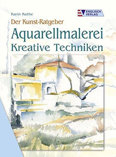 Der Kunst-Ratgeber. Aquarellmalerei. Kreative Techniken