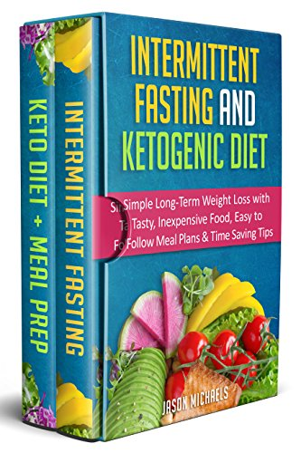 Intermittent Fasting & Ketogenic Diet: Simple, Long-Term Weight Loss with Tasty, Inexpensive Food, Easy to Follow Meal Plans & Time Saving Tips (English Edition) por Jason Michaels