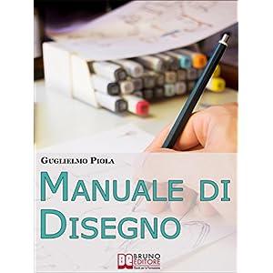 Manuale di disegno. Tecniche e Consigli per Scopri