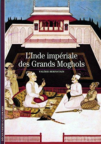 L'Inde impériale des Grands Moghols par Valérie Bérinstain