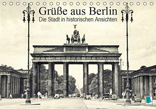 Grüße aus Berlin - Die Stadt in historischen Ansichten (Tischkalender 2019 DIN A5 quer): Berlin: Tradition und Stadtgeschichte (Monatskalender, 14 Seiten ) (CALVENDO Orte)