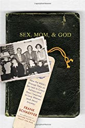 Sex, Mom, and God: How the Bible's Strange Take on Sex Led to Crazy Politics--and How I Learned to Love Women (and Jesus) Anyway
