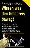 Wissen was den Goldpreis bewegt: Eine universelle Marktanalyse für mehr Rendite bei der Geldanlage (Grundwissen Gold 2)