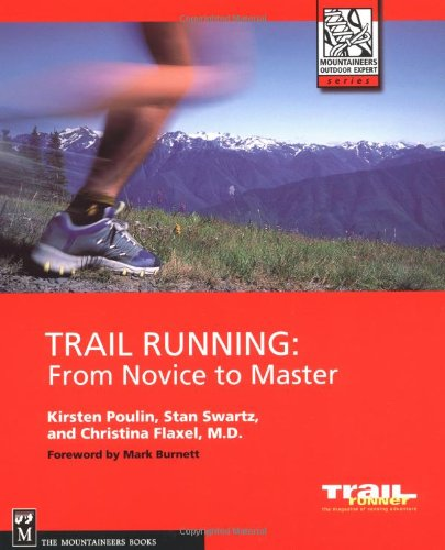 Trail Running: From Novice to Master (The Mountaineers Outdoor Expert Series)