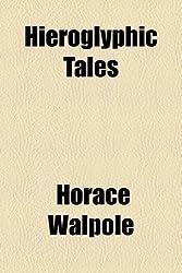 Hieroglyphic Tales by Horace Walpole (2010-07-24)