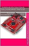 Experimentación con el Tiva Launchpad TM4C123G: Programación en Lenguaje Ensamblador, C, Tivaware y Energia. (Spanish Edition)
