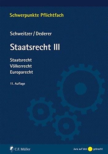 Staatsrecht III: Staatsrecht, Völkerrecht, Europarecht (Schwerpunkte Pflichtfach)
